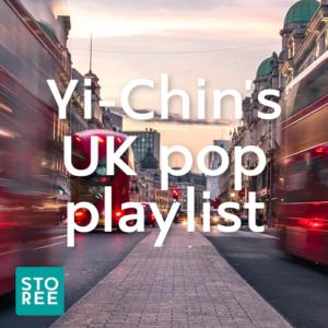 STOREE: Yi-Chin's UK pop playlist