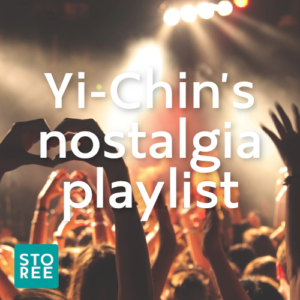 STOREE: Yi-Chin's nostalgia playlist